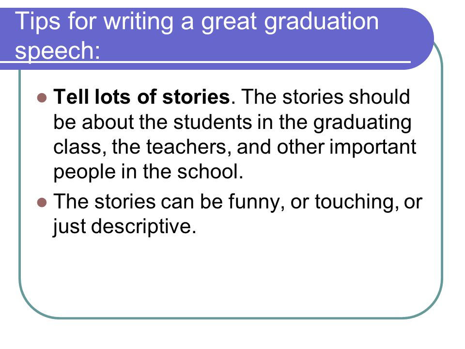 Tips for writing a great graduation speech: Tell lots of stories.