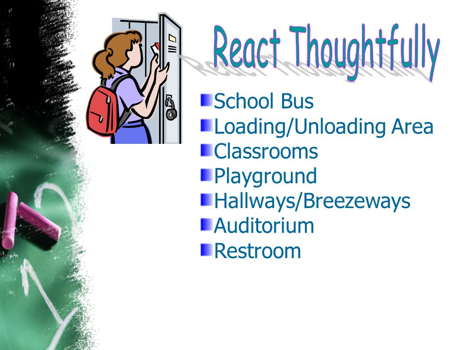 School Bus Loading/Unloading Area Classrooms Playground Hallways/Breezeways Auditorium Restroom