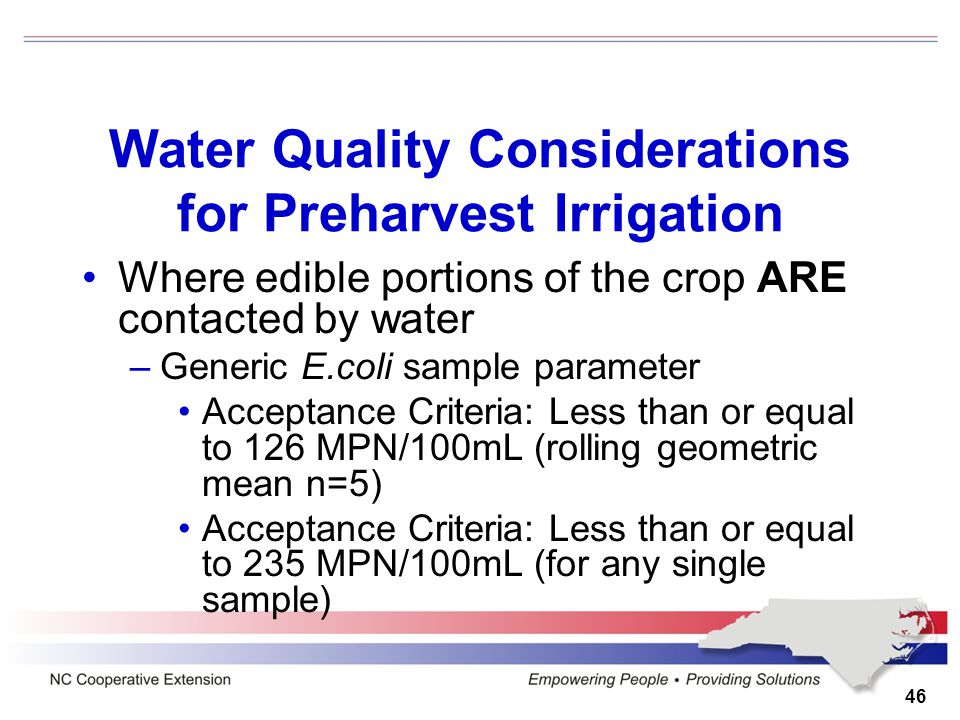 Water Quality Considerations for Preharvest Irrigation Where edible portions of the crop ARE contacted by water –Generic E.coli sample parameter Accep