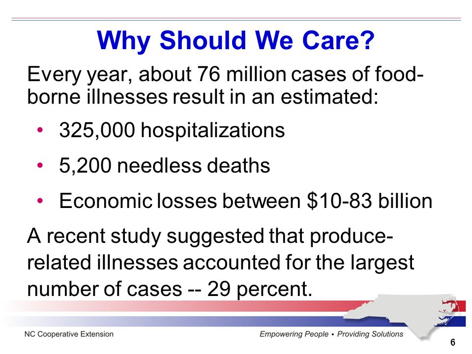 6 Why Should We Care? Every year, about 76 million cases of food- borne illnesses result in an estimated: 325,000 hospitalizations 5,200 needless deat