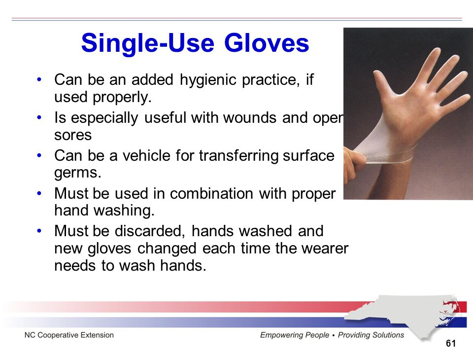61 Can be an added hygienic practice, if used properly. Is especially useful with wounds and open sores Can be a vehicle for transferring surface germ