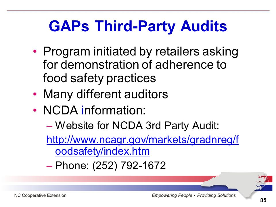 85 GAPs Third-Party Audits Program initiated by retailers asking for demonstration of adherence to food safety practices Many different auditors NCDA