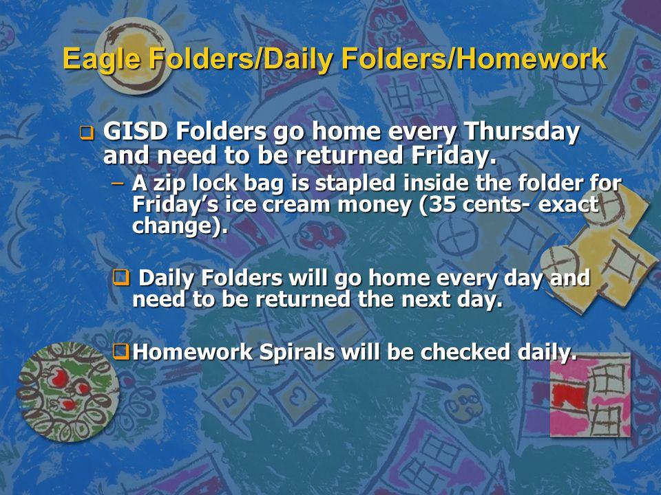 Eagle Folders/Daily Folders/Homework  GISD Folders go home every Thursday and need to be returned Friday.