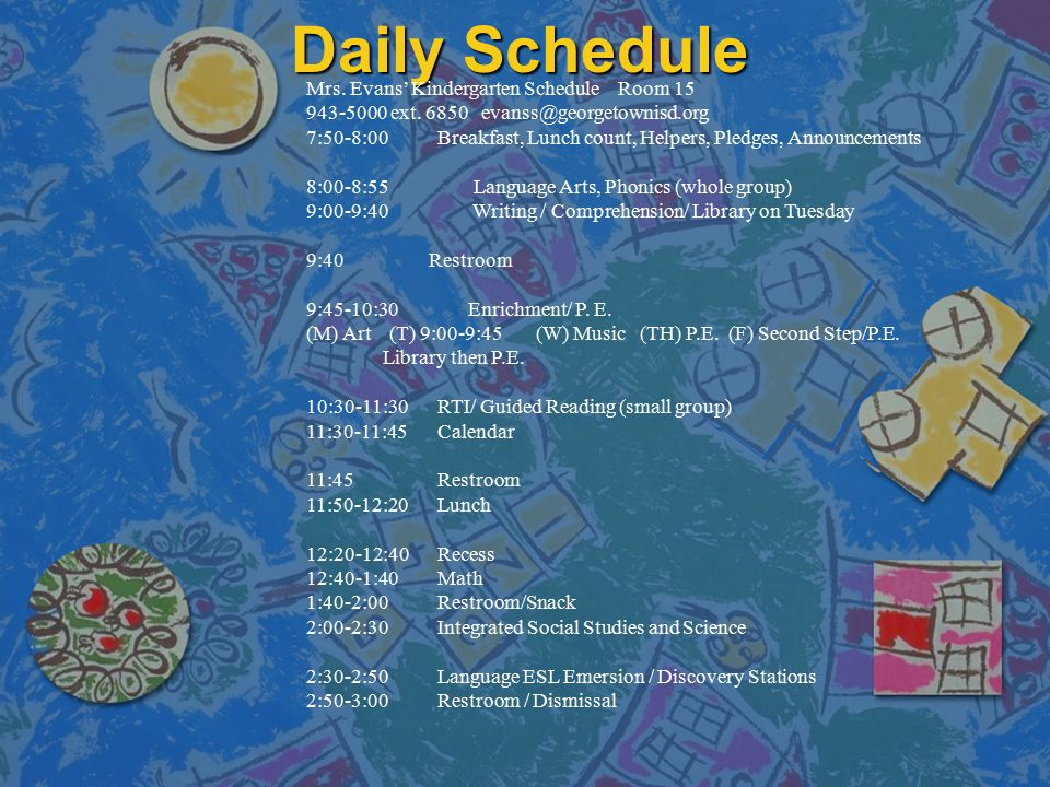 Daily Schedule Mrs. Evans' Kindergarten Schedule Room 15 943-5000 ext.