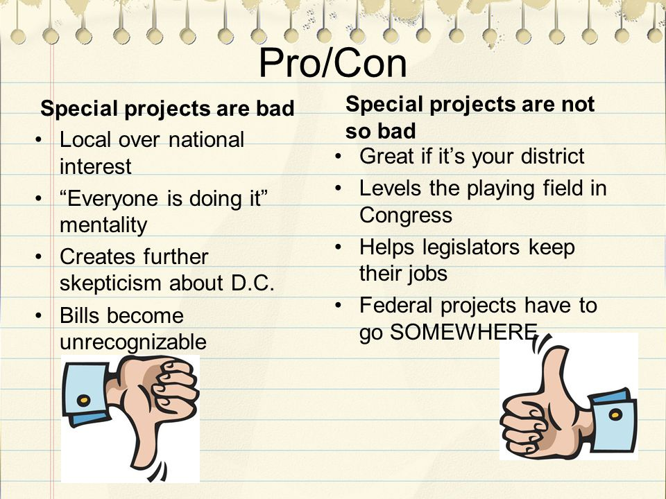 Pro/Con Special projects are bad Local over national interest Everyone is doing it mentality Creates further skepticism about D.C.