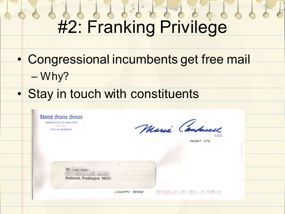#2: Franking Privilege Congressional incumbents get free mail –Why Stay in touch with constituents