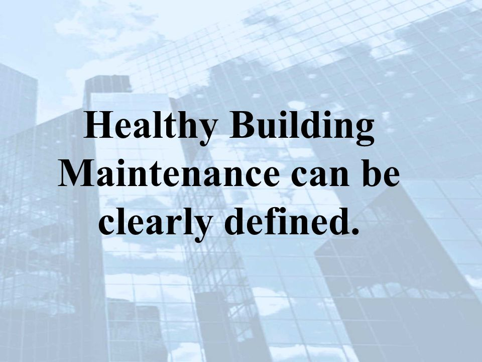 Healthy Building Maintenance can be clearly defined.