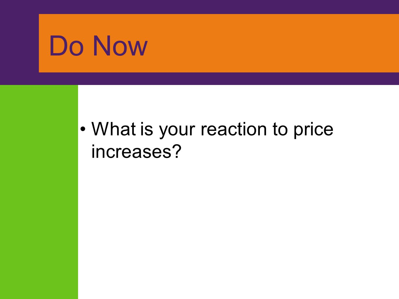 Do Now What is your reaction to price increases?