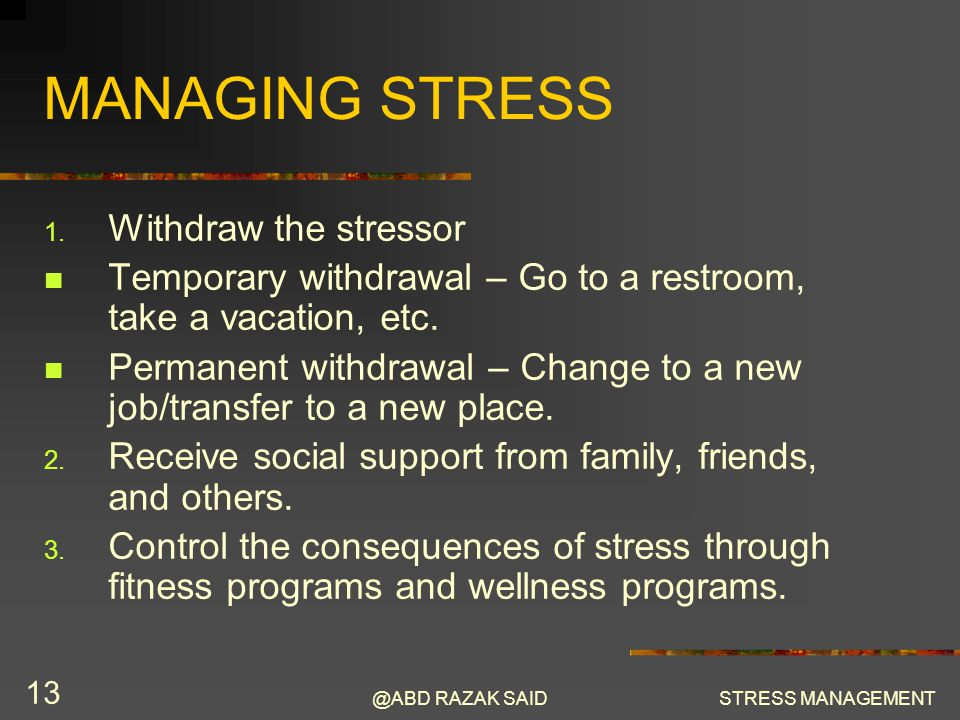 @ABD RAZAK SAIDSTRESS MANAGEMENT 13 MANAGING STRESS 1.