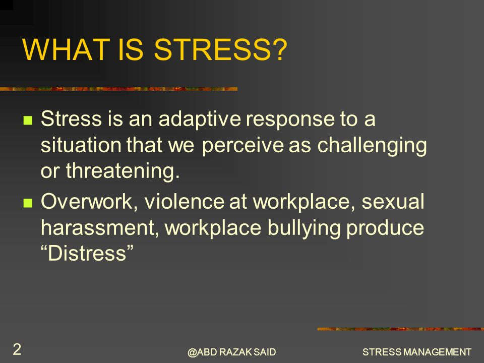 @ABD RAZAK SAIDSTRESS MANAGEMENT 3 INTERPERSONAL STRESSORS Examples of interpersonal stressors are: Workplace bullying, Sexual harassment, and Workplace violence.