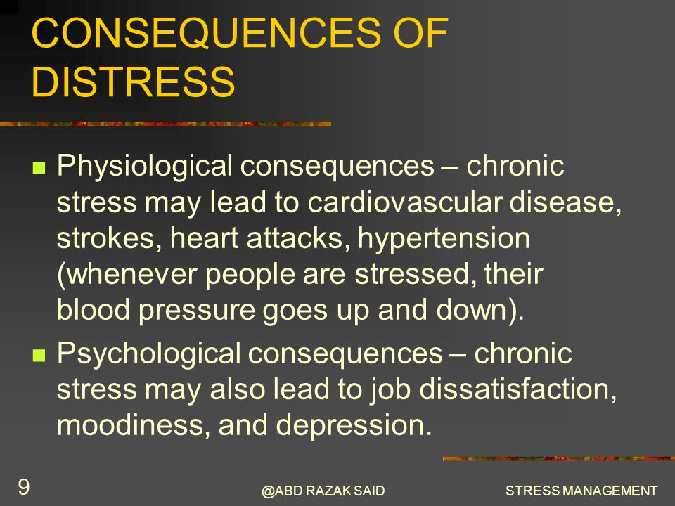 @ABD RAZAK SAIDSTRESS MANAGEMENT 10 BEHAVIORAL CONSEQUENCES Distressed employees may lead to workplace accidents, decrease performance, and high levels of absenteeism.