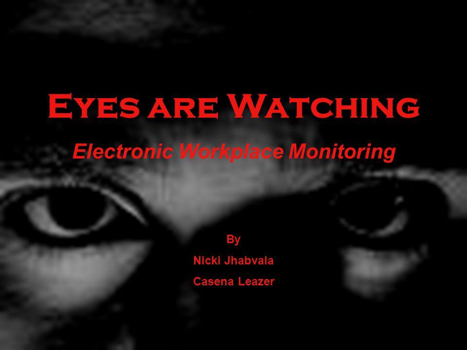 Eyes are Watching Electronic Workplace Monitoring By Nicki Jhabvala Casena Leazer