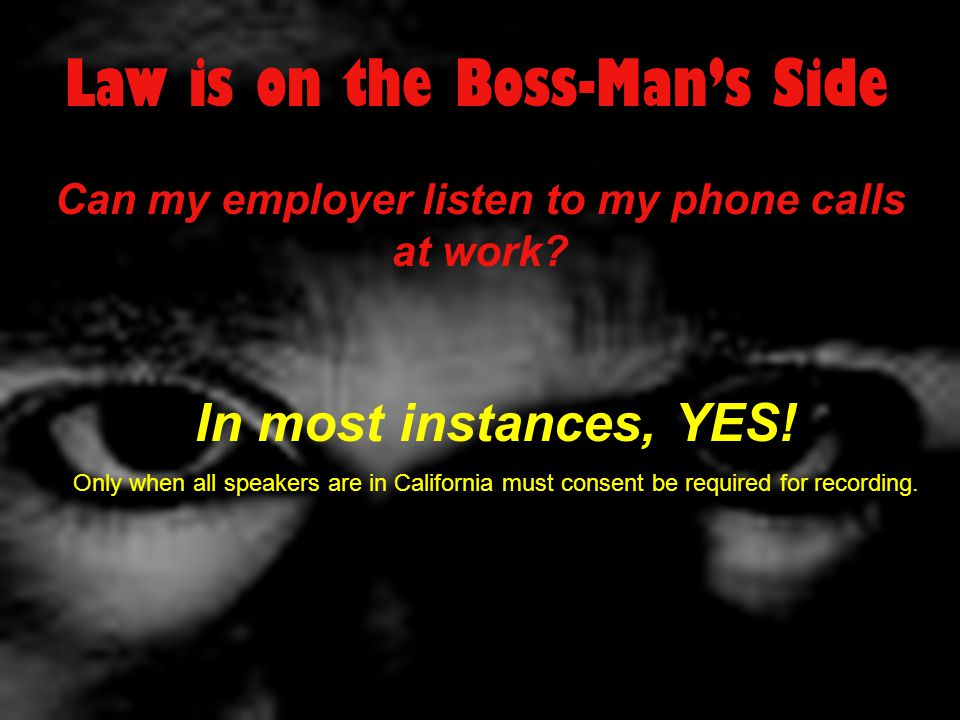 Law is on the Boss-Man's Side Can my employer listen to my phone calls at work.