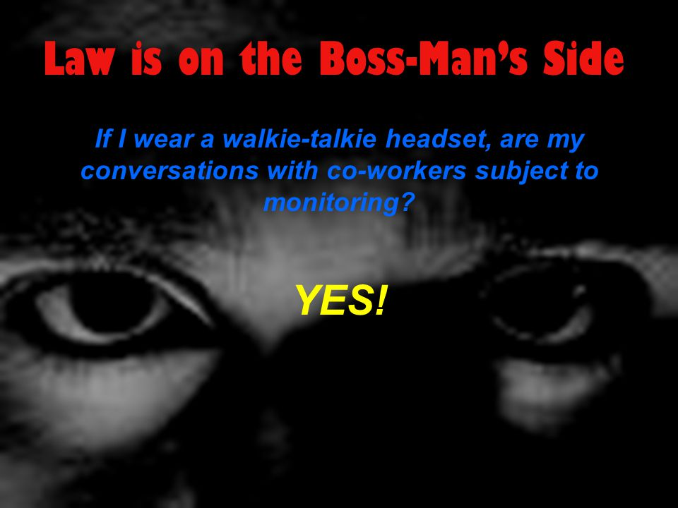 Law is on the Boss-Man's Side If I wear a walkie-talkie headset, are my conversations with co-workers subject to monitoring.