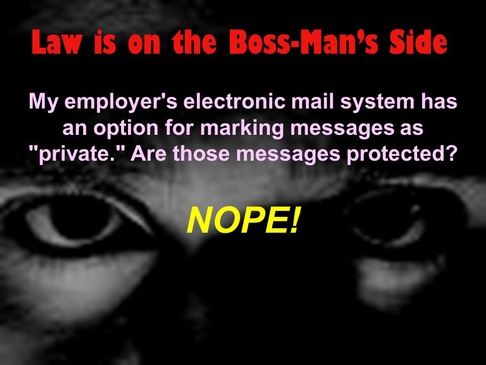 Law is on the Boss-Man's Side My employer s electronic mail system has an option for marking messages as private. Are those messages protected.