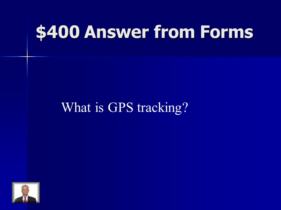 $400 Answer from Forms What is GPS tracking