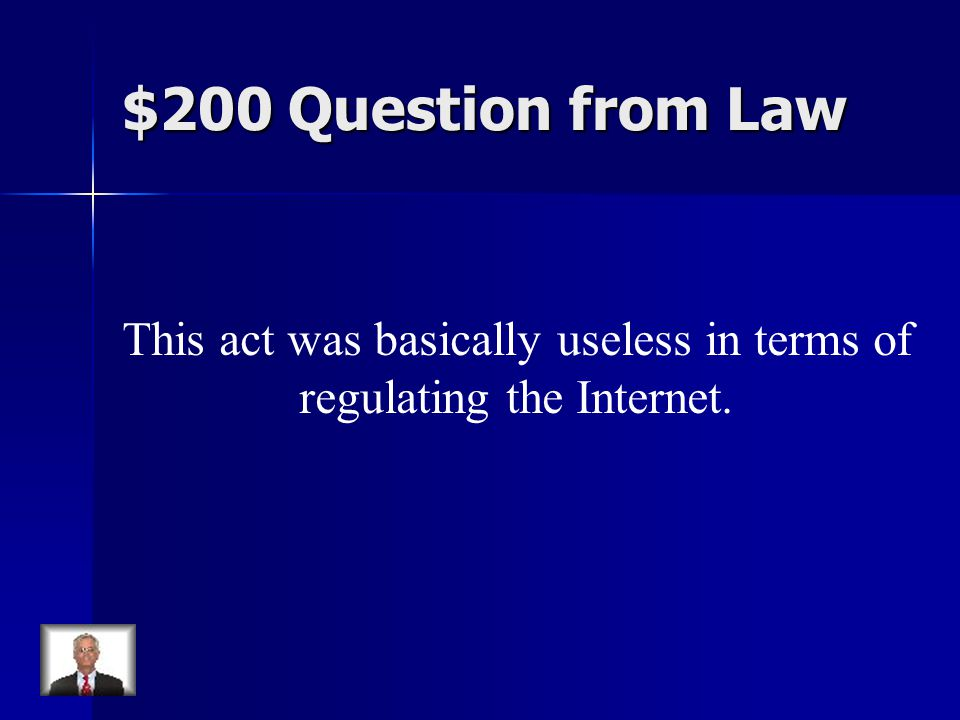 $200 Question from Law This act was basically useless in terms of regulating the Internet.