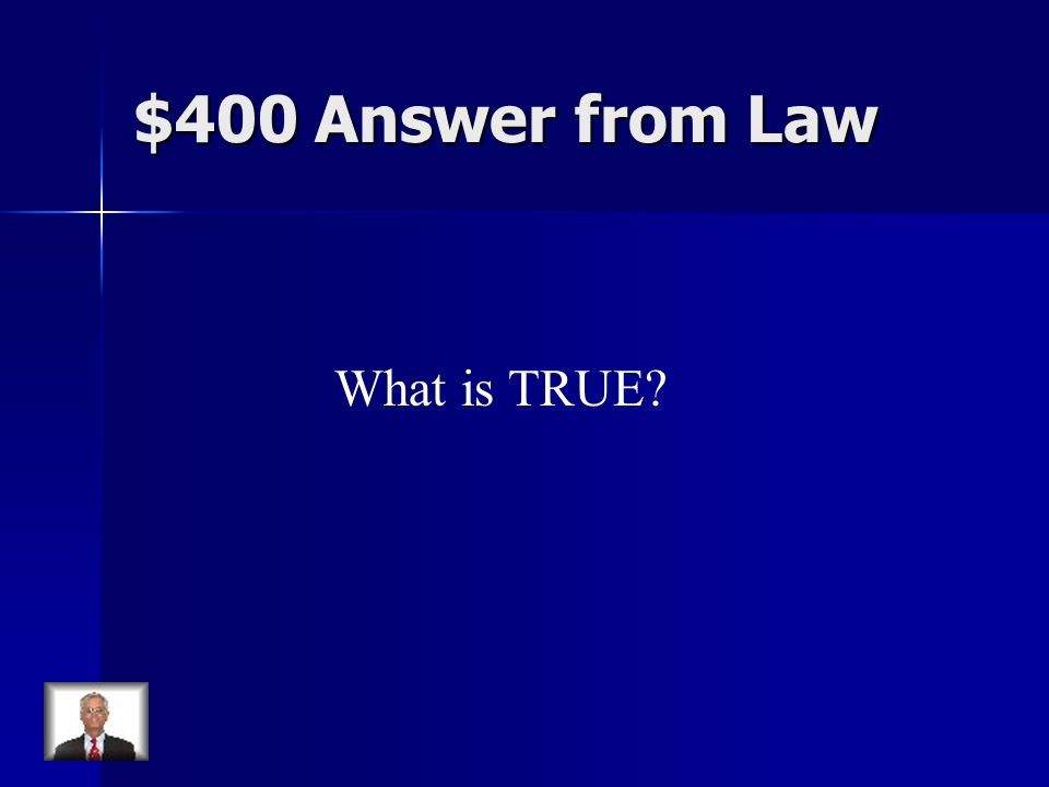 $400 Answer from Law What is TRUE