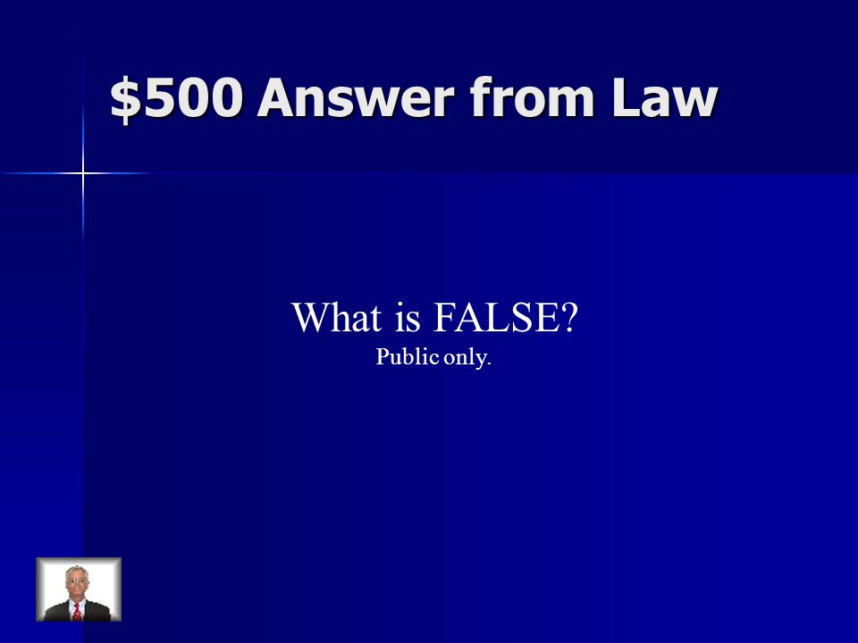 $500 Answer from Law What is FALSE Public only.