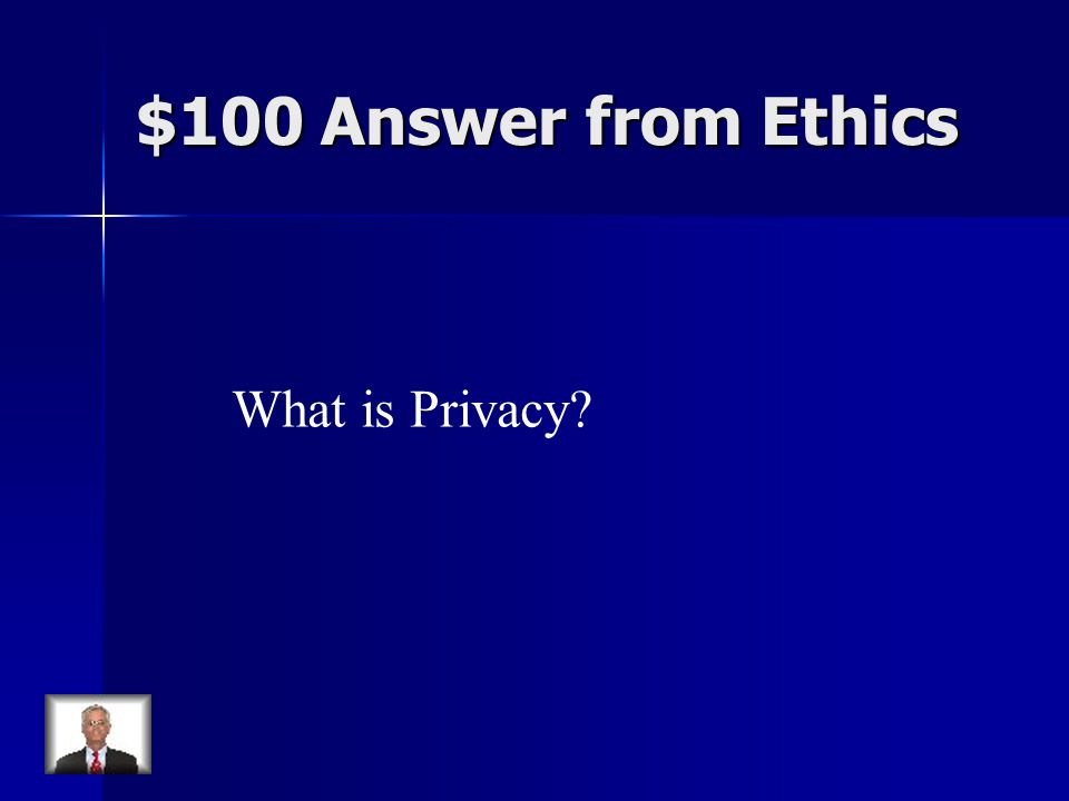 $100 Answer from Ethics What is Privacy