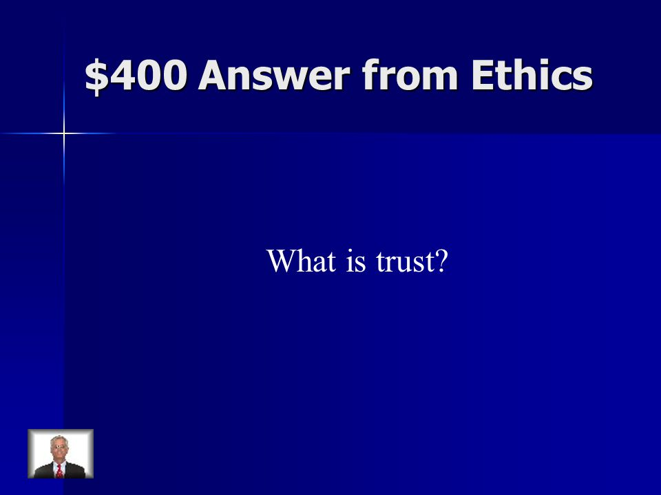 $400 Answer from Ethics What is trust