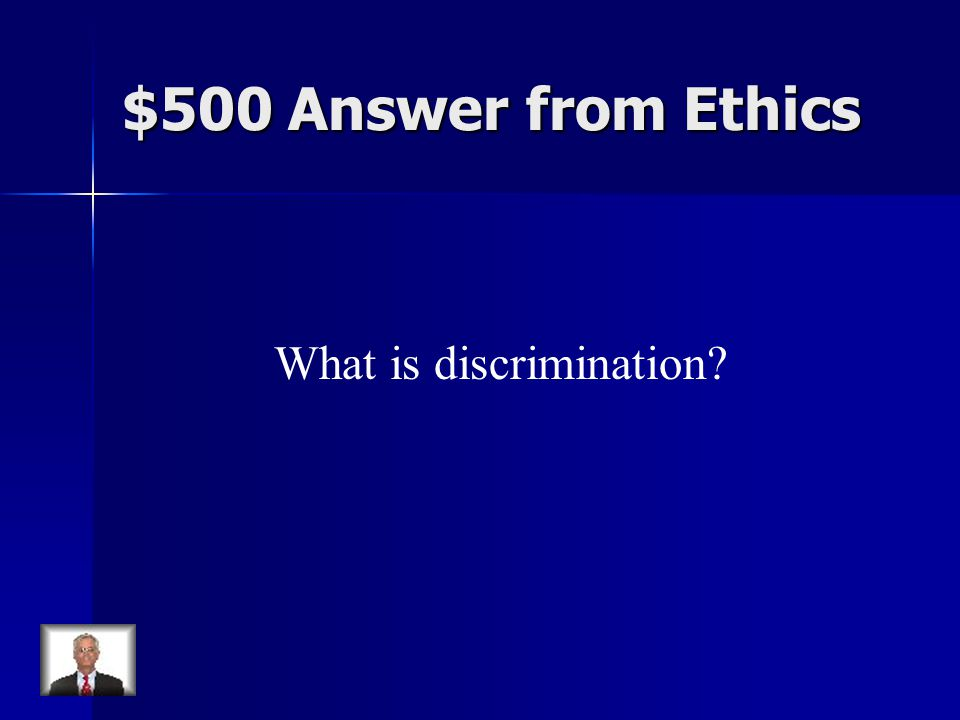 $500 Answer from Ethics What is discrimination