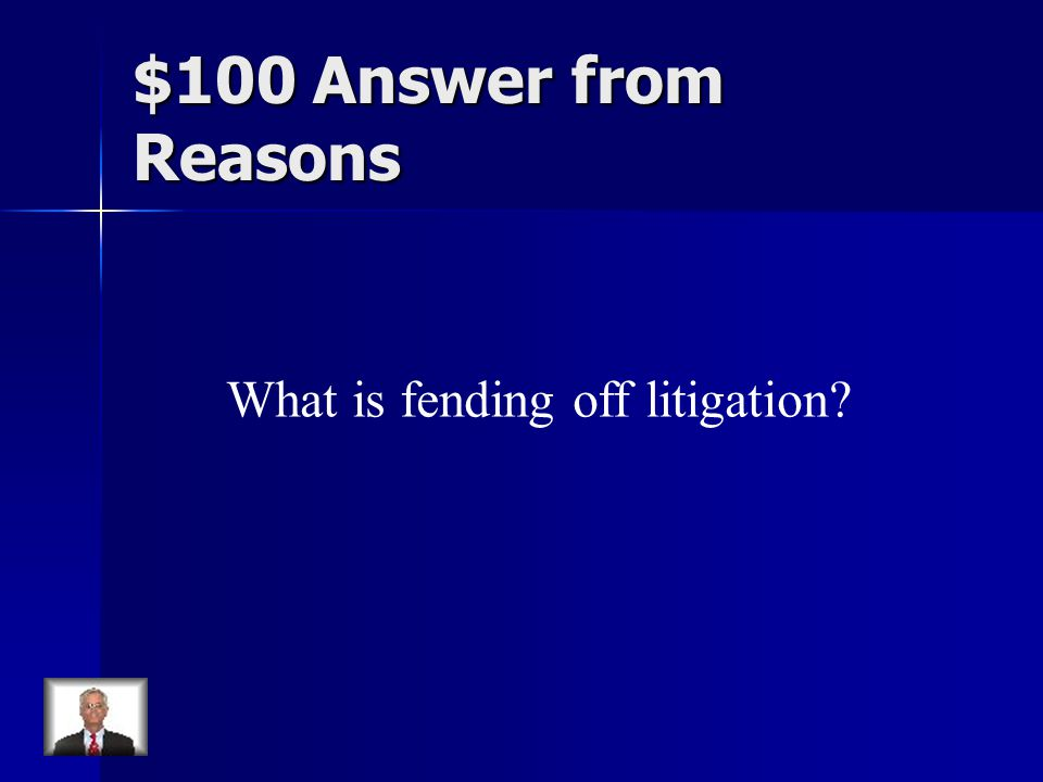 $100 Answer from Reasons What is fending off litigation