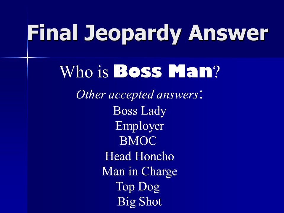 Final Jeopardy Answer Who is Boss Man .