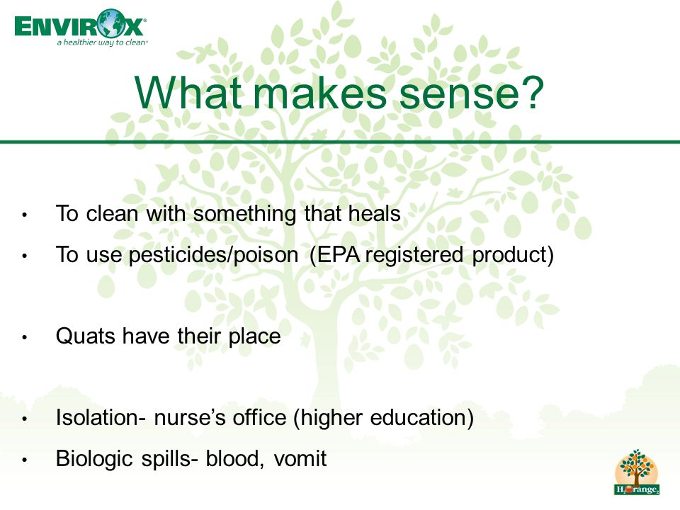 To clean with something that heals To use pesticides/poison (EPA registered product) Quats have their place Isolation- nurse's office (higher educatio