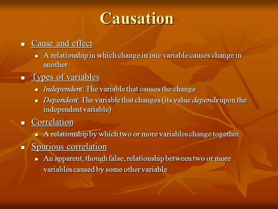 Causation Cause and effect Cause and effect A relationship in which change in one variable causes change in another A relationship in which change in