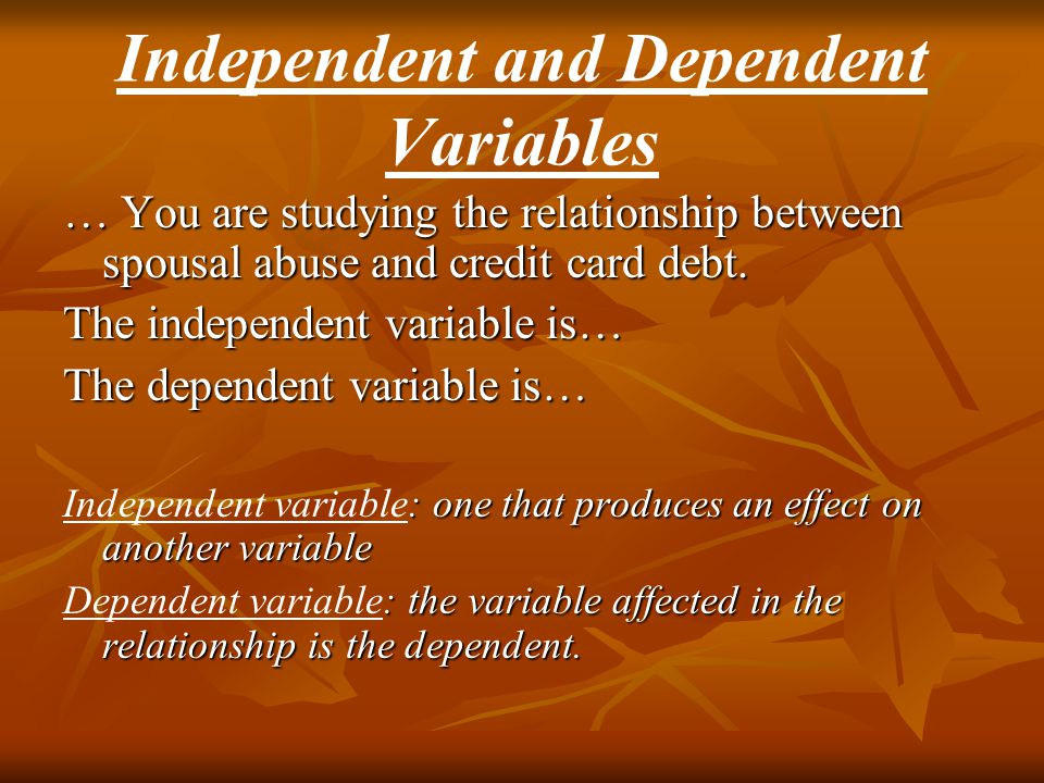 … You are studying the relationship between spousal abuse and credit card debt. The independent variable is… The dependent variable is… : one that pro