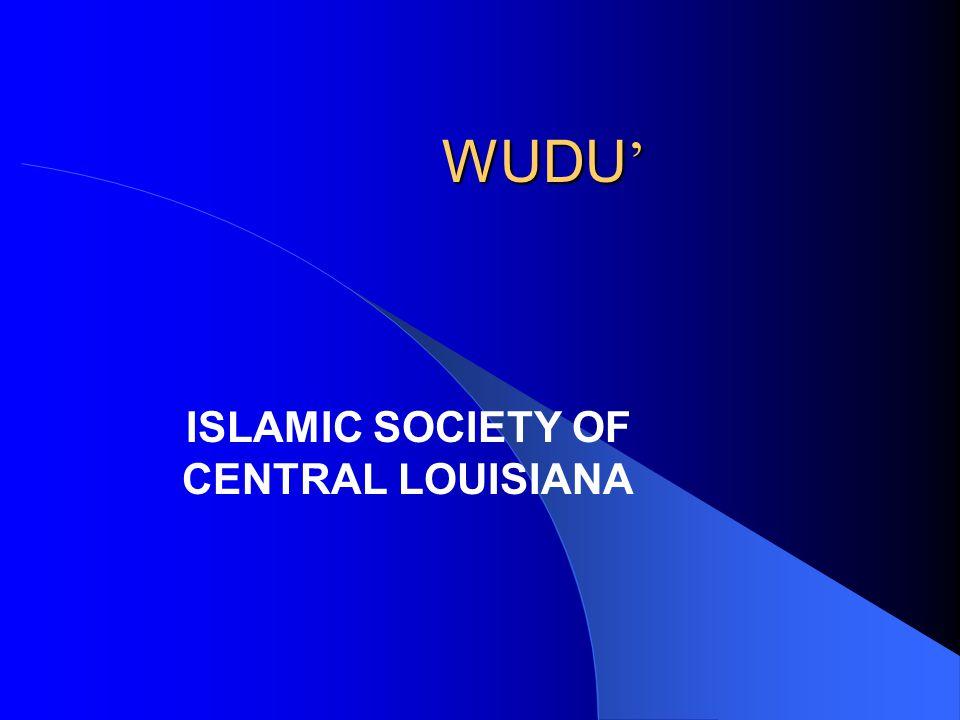 WUDU ' ISLAMIC SOCIETY OF CENTRAL LOUISIANA