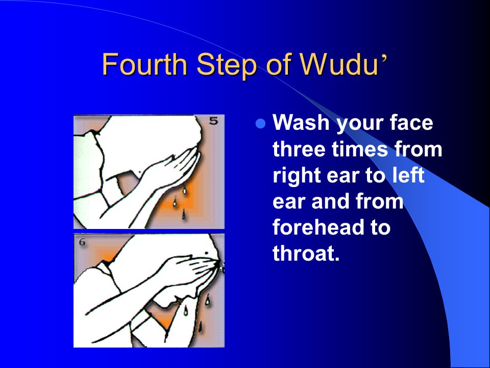 Fourth Step of Wudu ' Wash your face three times from right ear to left ear and from forehead to throat.