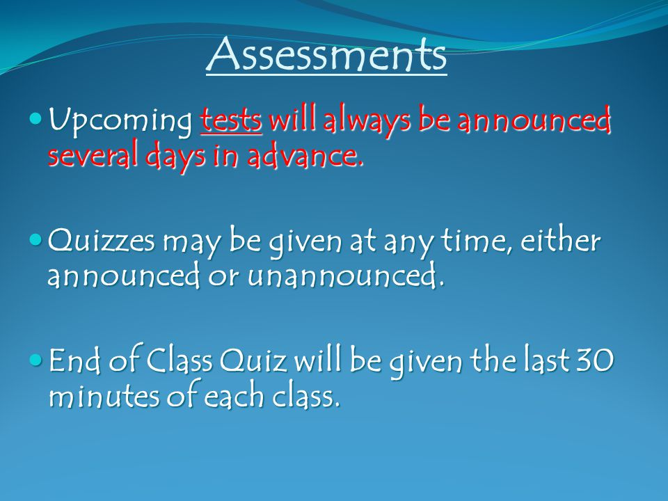 Assessments Upcoming tests will always be announced several days in advance. Upcoming tests will always be announced several days in advance. Quizzes