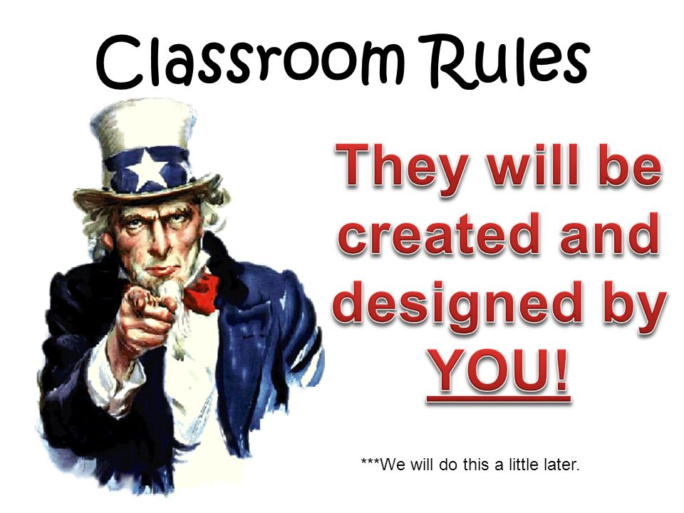 Classroom Rules ***We will do this a little later.