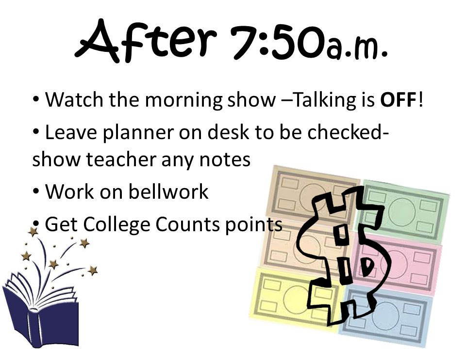 After 7:50 a.m. Watch the morning show –Talking is OFF.