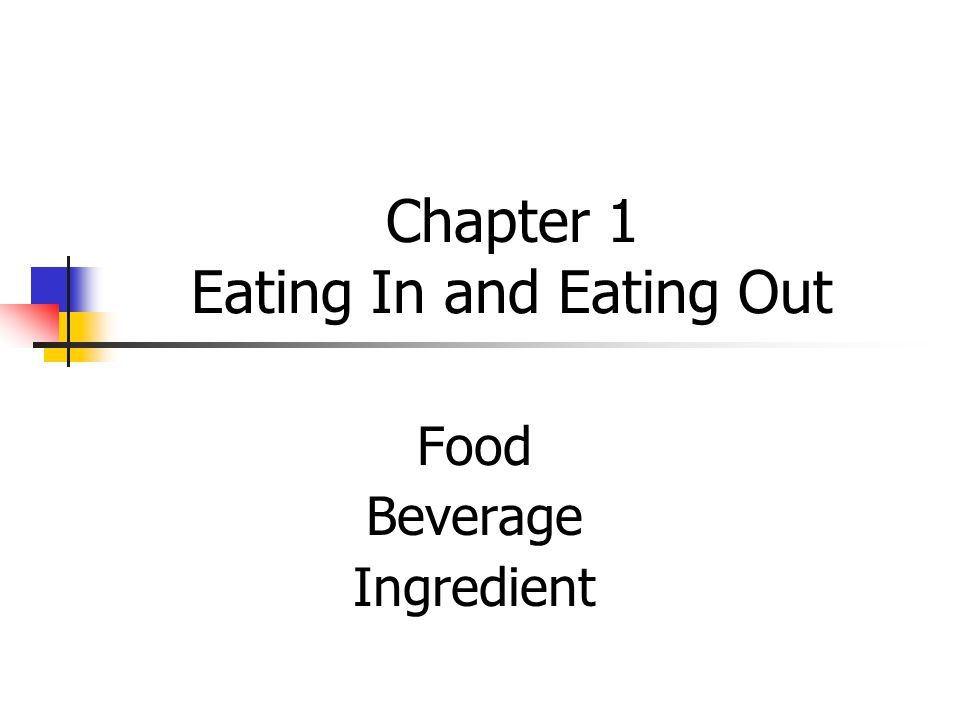 Chapter 1 Eating In and Eating Out Food Beverage Ingredient