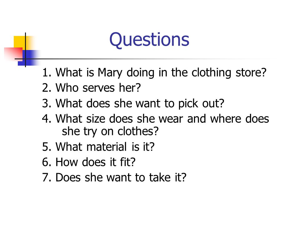 Questions 1. What is Mary doing in the clothing store.