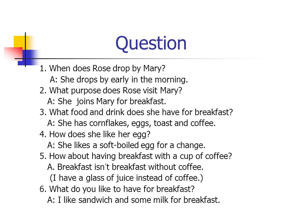 Question 1. When does Rose drop by Mary. A: She drops by early in the morning.