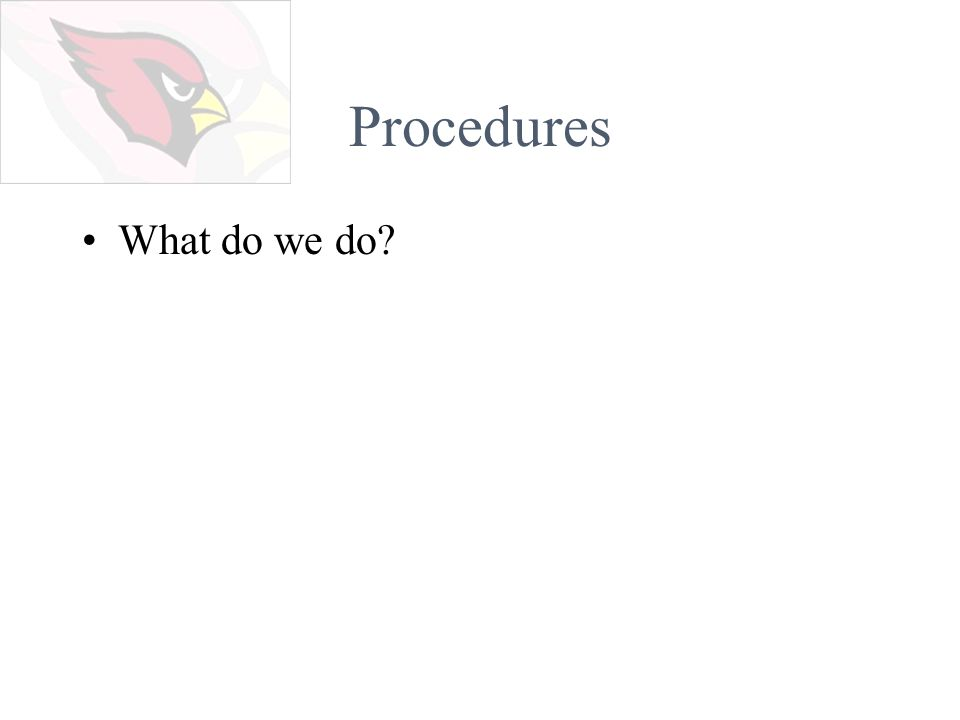 Procedures What do we do