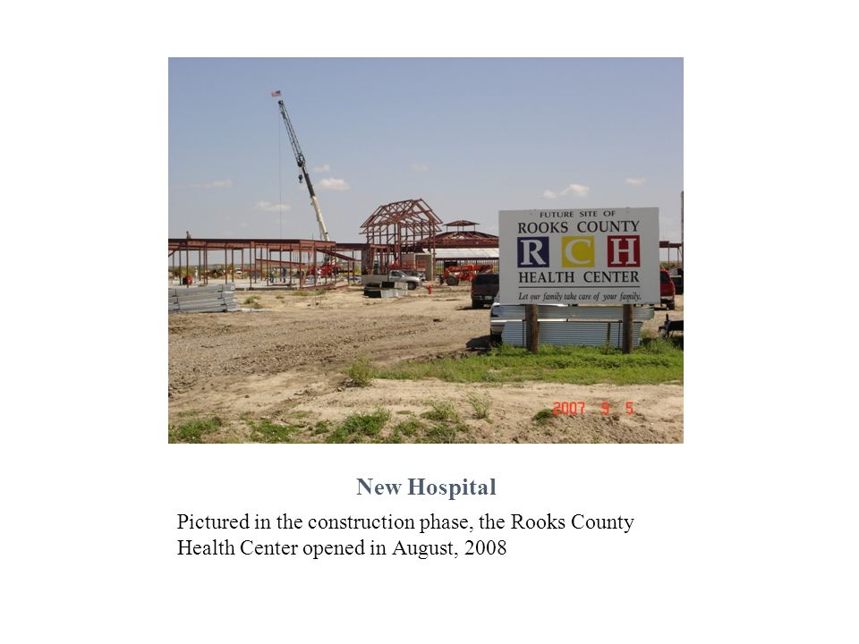 New Hospital Pictured in the construction phase, the Rooks County Health Center opened in August, 2008