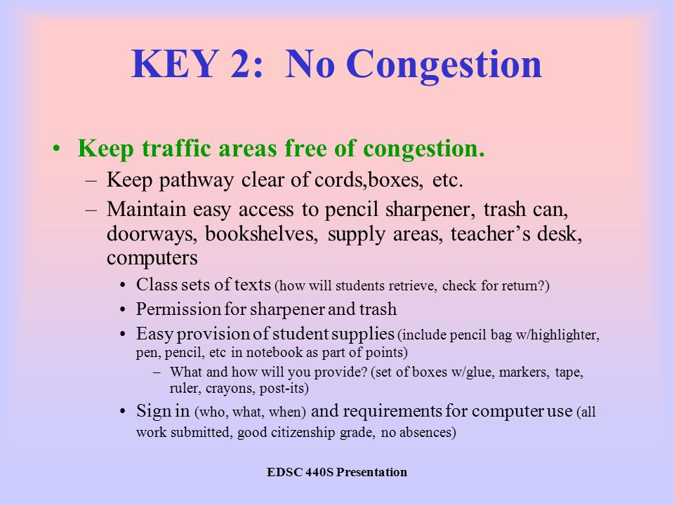 EDSC 440S Presentation KEY 2: No Congestion Keep traffic areas free of congestion.