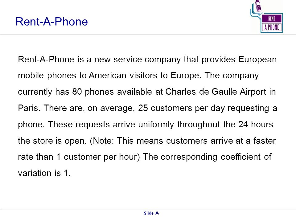 Slide 50 Rent-A-Phone Rent-A-Phone is a new service company that provides European mobile phones to American visitors to Europe.