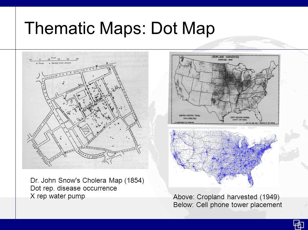 Thematic Maps: Dot Map Dr. John Snow s Cholera Map (1854) Dot rep.