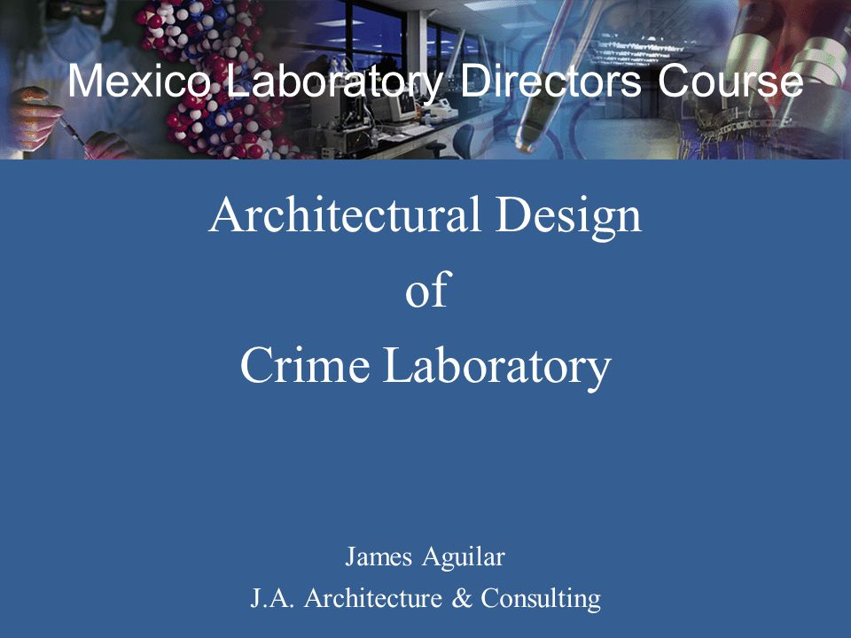 Mexico Laboratory Directors Course Architectural Design of Crime Laboratory James Aguilar J.A. Architecture & Consulting