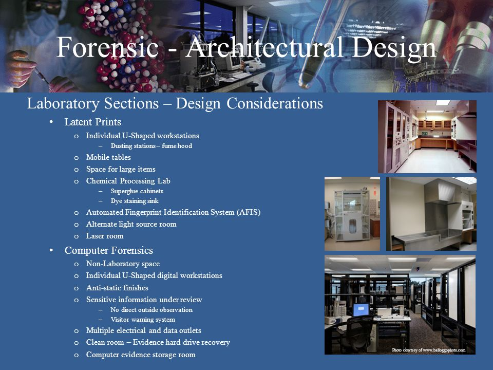 Forensic - Architectural Design Laboratory Sections – Design Considerations Latent Prints o Individual U-Shaped workstations – Dusting stations – fume