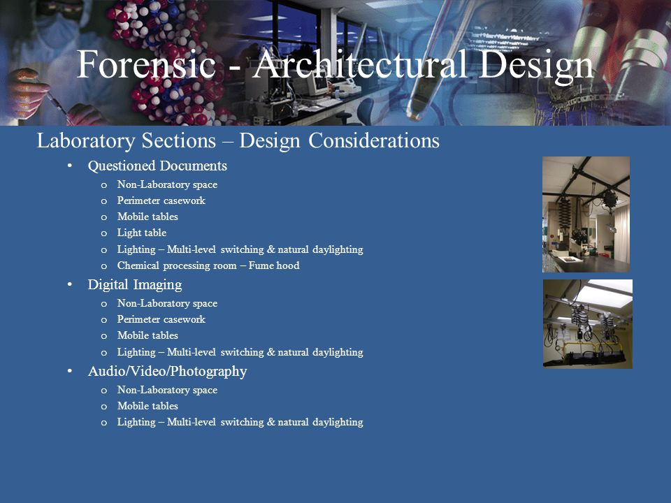 Forensic - Architectural Design Laboratory Sections – Design Considerations Questioned Documents o Non-Laboratory space o Perimeter casework o Mobile