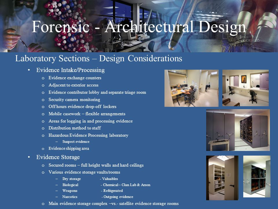 Forensic - Architectural Design Laboratory Sections – Design Considerations Evidence Intake/Processing o Evidence exchange counters o Adjacent to exte