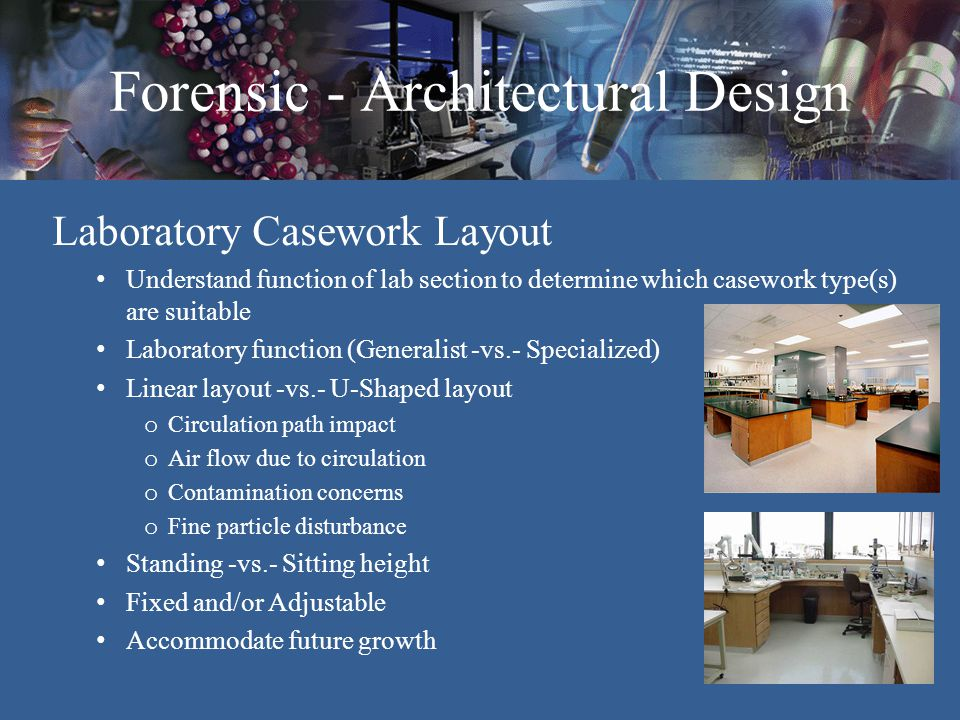 Forensic - Architectural Design Laboratory Casework Layout Understand function of lab section to determine which casework type(s) are suitable Laborat