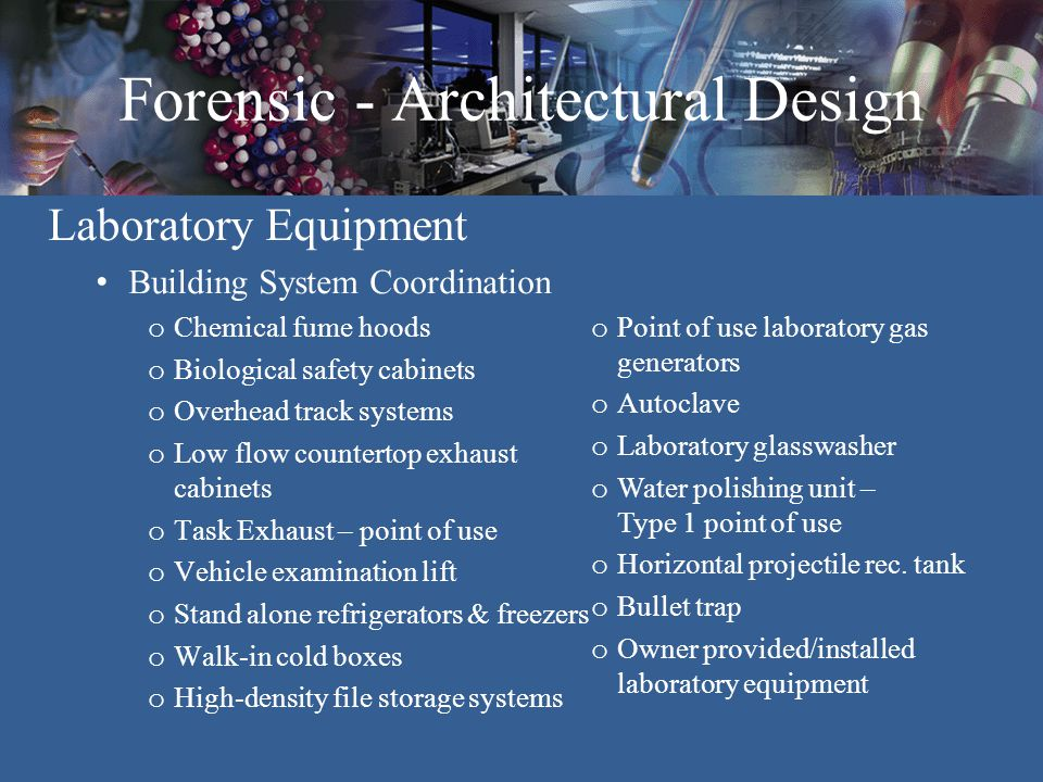 Forensic - Architectural Design Laboratory Equipment Building System Coordination o Chemical fume hoods o Biological safety cabinets o Overhead track